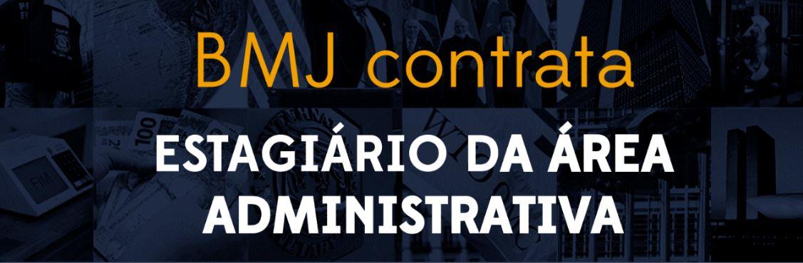 BMJ contrata estagiário da área administrativa