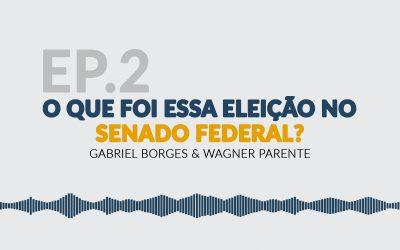 EP 02 – O que foi essa eleição no Senado Federal?