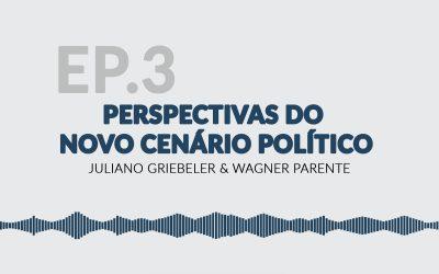 EP 03 – Perspectivas do novo cenário político