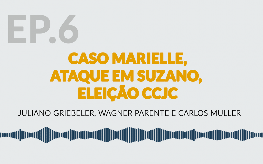 Caso Marielle, Ataque em Suzano, Eleição CCJC