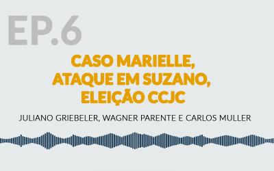 EP 06 – Caso Marielle, Ataque em Suzano, Eleição CCJC