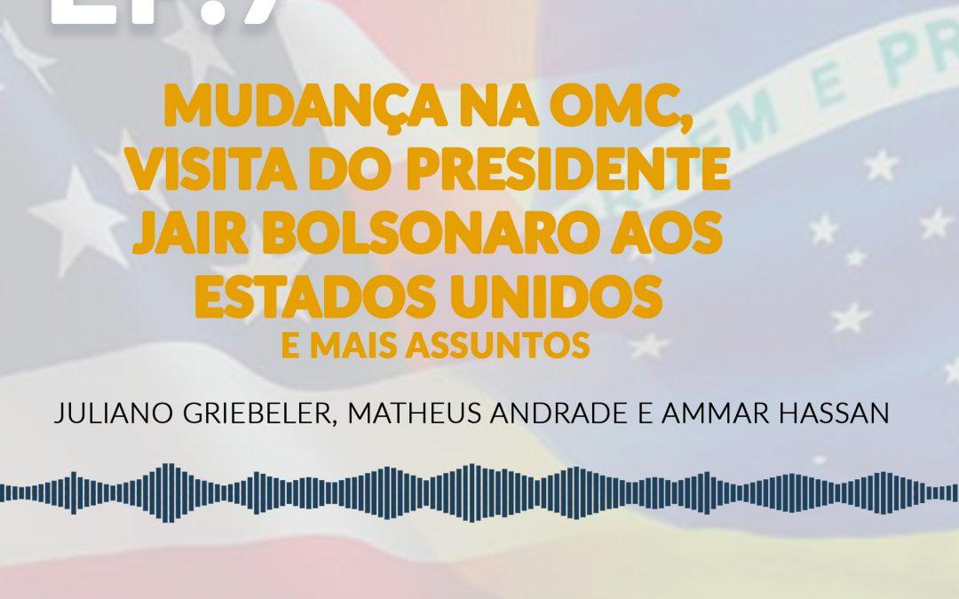 Mudança na OMC, Visita do Presidente Jair Bolsonaro aos Estados Unidos e mais assuntos