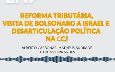 Reforma Tributária, Visita de Bolsonaro a Israel e Desarticulação Política na CCJ