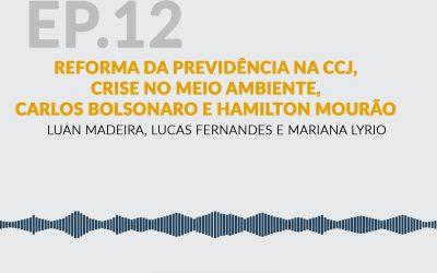 Reforma da Previdência na CCJ, Crise no Meio Ambiente, Carlos Bolsonaro e Hamilton Mourão