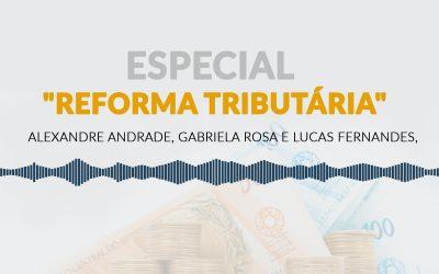 Episódio Especial: Reforma Tributária