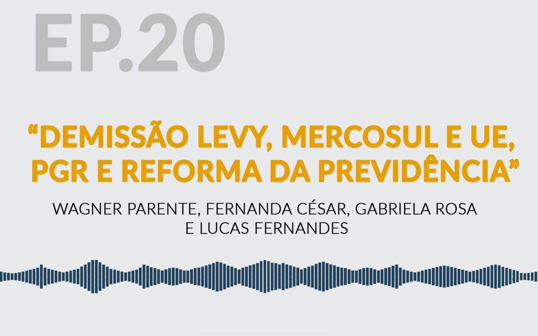 Demissão Levy, Mercosul e UE, PGR e Reforma da Previdência