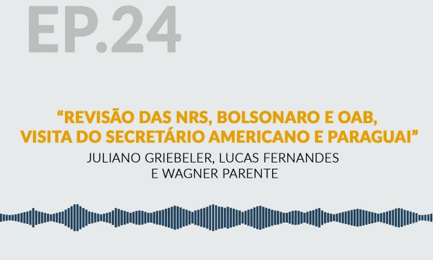 Revisão das NRs, Bolsonaro e OAB, Visita do Secretário Americano e Paraguai