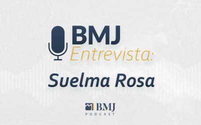 BMJ Entrevista – Suelma Rosa