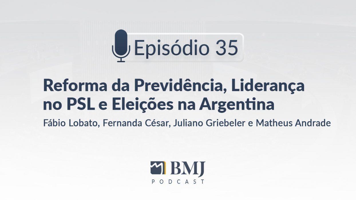 Reforma da Previdência, Liderança no PSL e Eleições na Argentina