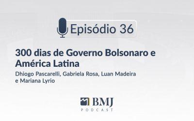 300 dias de Governo Bolsonaro e América Latina