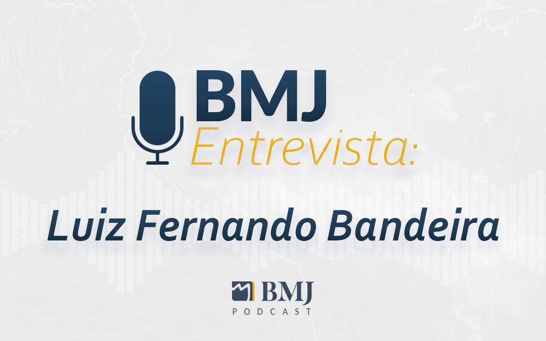 BMJ Entrevista – Luiz Fernando Bandeira