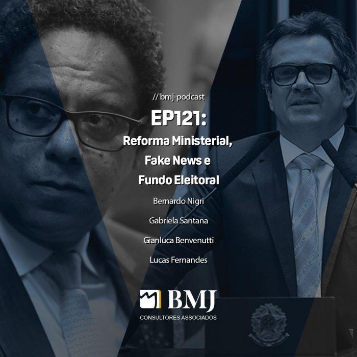 Reforma Ministerial, Fake News e Fundo Eleitoral