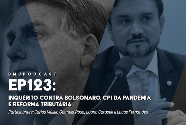 Inquérito contra Bolsonaro, CPI da Pandemia e Reforma Tributária