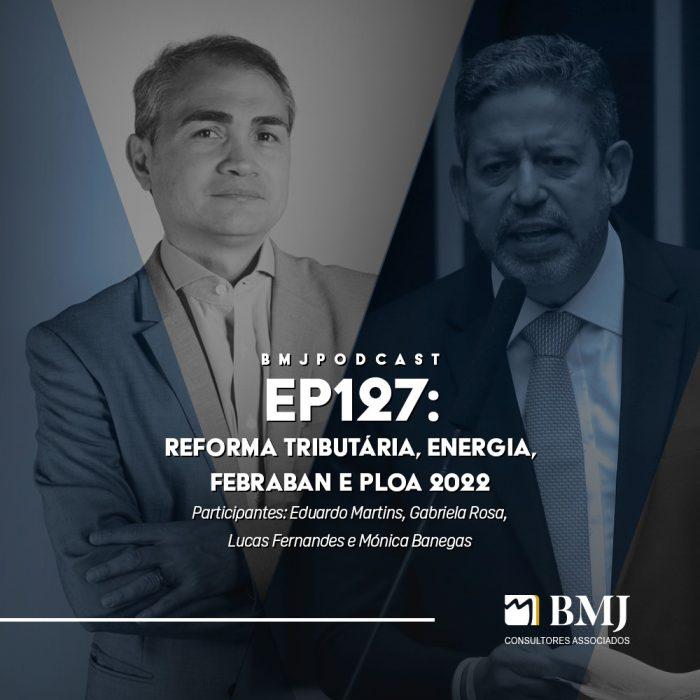 Reforma Tributária, Energia, FEBRABAN e PLOA 2022